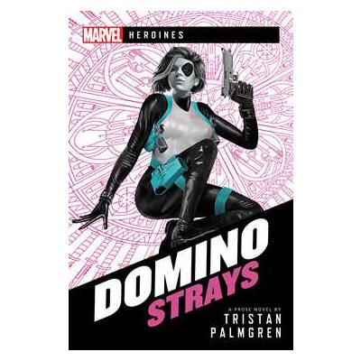 Domino: Strays (Marvel: Heroines) (BOOK)