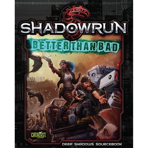 Shadowrun: Better Than Bad (BOOK)