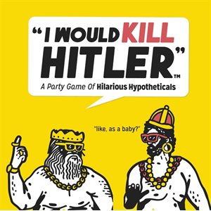 I Would Kill Hitler: A Party Game of Hilarious Hypotheticals ^ Q4 2021